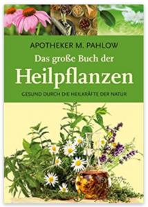 Das große Buch der Heilpflanzen Gesund durch die Heilkräfte der Natur, Gesund durch die Heilkrfte der Natur