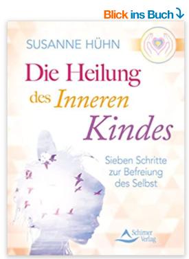 Die Heilung des inneren Kindes, Sieben Schritte zur Befreiung des Selbst, Susanne Hühn